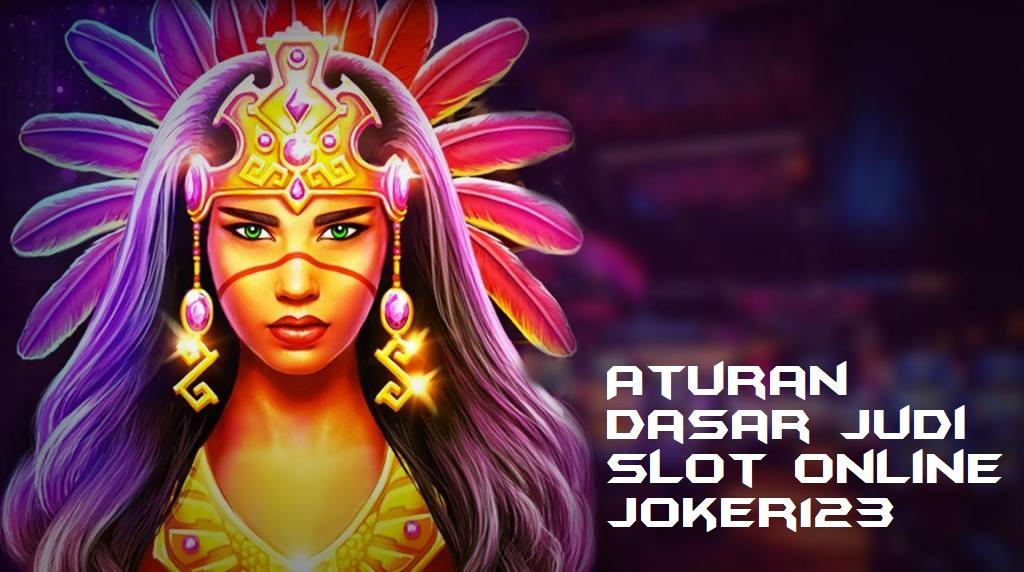 Aturan Dasar Judi Slot Online Joker123